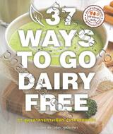 37 WAYS TO GO DAIRY FREE