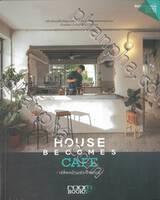 House Becomes Cafe เปลี่ยนบ้านเก่าเป็นคาเฟ่