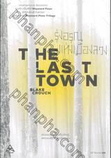 Wayward Pines Trilogy - 03 - THE LAST TOWN รุ่งอรุณแห่งเมืองหลวง