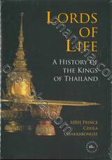 Lords of Life - A History of The Kings of Thailand