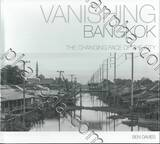 VANISHING BANGKOK - THE CHANGING FACE OF THE CITY