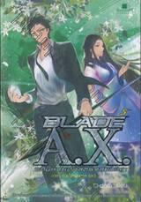 BLADE A.X. อภินิหารศาสตราสยบโลก เล่ม 05 ภาค ดวงใจอดีตกาล (จบ)
