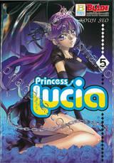 Princess Lucia ลูเซีย ปีศาจสาวจอมป่วน เล่ม 05 (เล่มจบ)